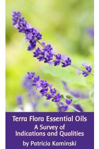 Terra Flora Essential Oils; A Survey of Indications and Qualities